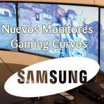 Nuevos monitores curvos gaming samsung
